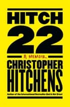 Hitch-22 - Some Confessions and Contradictions ebook by Christopher Hitchens