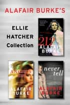 Alafair Burke's Ellie Hatcher Collection - 212, Angel's Tip, and Never Tell ebook by Alafair Burke