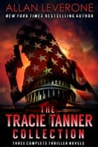 The Tracie Tanner Collection - Three Complete Thriller Novels ebook by Allan Leverone
