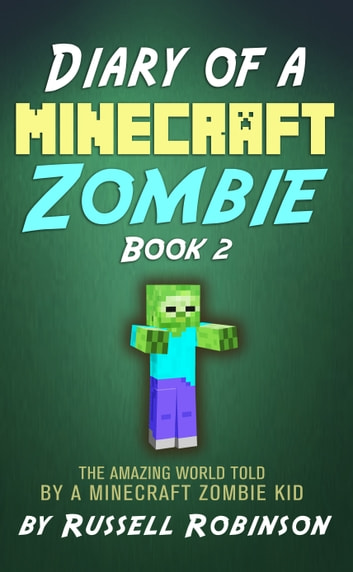 Diary of a Minecraft Zombie (Book 2): The Amazing Minecraft World Told by a Minecraft Zombie Kid ebook by Russell Robinson