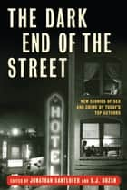 The Dark End of the Street - New Stories of Sex and Crime by Today's Top Authors ebook by SJ Rozan, Jonathan Santlofer