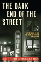 The Dark End of the Street - New Stories of Sex and Crime by Today's Top Authors ebook by SJ Rozan,Jonathan Santlofer