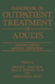 Handbook of Outpatient Treatment of Adults - Nonpsychotic Mental Disorders ebook by Barry A. Edelstein,Michel Hersen,M.E. Thase
