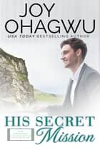 His Secret Mission ebook by Joy Ohagwu