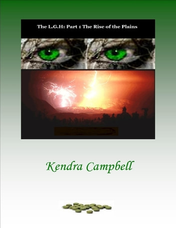 The L.G.H: Part 1 The Rise of the Plains ebook by Kendra Campbell