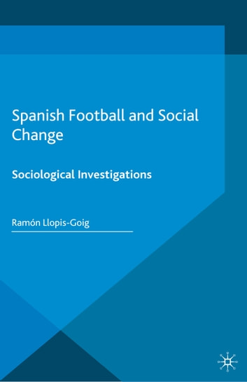 Spanish Football and Social Change - Sociological Investigations ebook by R. Llopis-Goig