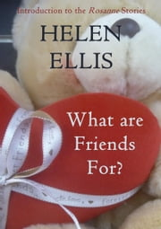 What Are Friends For? ebook by Helen Ellis