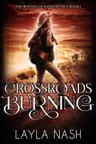 Crossroads Burning - The Witches of Rattler's Run, #1 ebook by Layla Nash