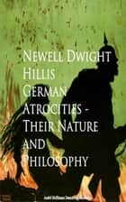 German Atrocities - Their Nature and Philosophy ebook by Newell Dwight Hillis