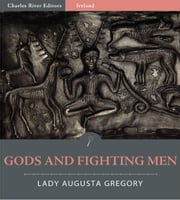 Gods and Fighting Men (Illustrated Edition) ebook by Lady Augusta Gregory