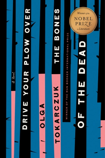 Drive Your Plow Over the Bones of the Dead - A Novel ebook by Olga Tokarczuk