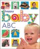 Happy Baby: ABC ebook by Roger Priddy