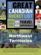 The Great Canadian Bucket List — Northwest Territories ebook by Robin Esrock
