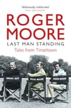 Last Man Standing - Tales from Tinseltown ebook by Roger Moore
