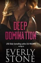Deep Domination ebook by Everly Stone