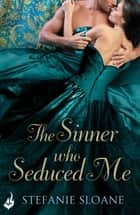 The Sinner Who Seduced Me: Regency Rogues Book 3 ebook by Stefanie Sloane