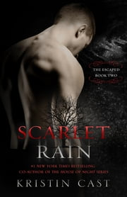 Scarlet Rain - The Escaped - Book Two ebook by Kristin Cast