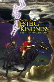 With a Jester of Kindness - The Jester King: Book One ebook by K.C. Herbel