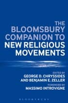 The Bloomsbury Companion to New Religious Movements ebook by George D. Chryssides, Assistant Professor Benjamin E. Zeller