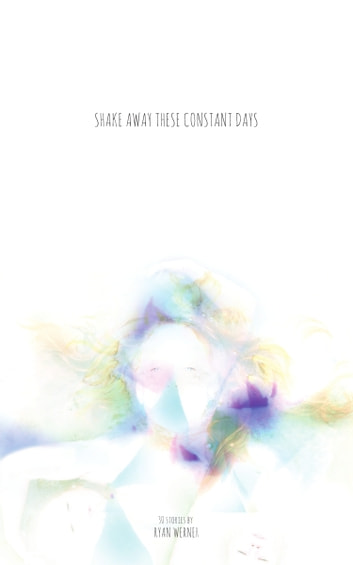 Shake Away These Constant Days ebook by Ryan Werner