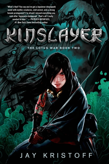 Kinslayer - The Lotus War Book Two ebook by Jay Kristoff
