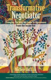 The Transformative Negotiator - Changing the Way We Come to Agreement from the Inside Out ebook by Michèle Huff