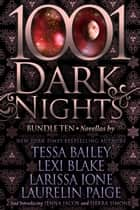 1001 Dark Nights: Bundle Ten ebooks by Tessa Bailey, Lexi Blake, Larissa Ione,...