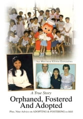 Orphaned, Fostered And Adopted - A True Story ebook by Marissa Kline-Gonzales