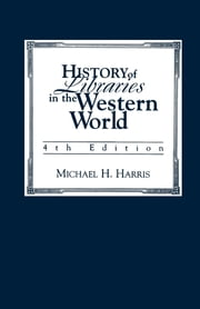 History of Libraries of the Western World ebook by Michael H. Harris