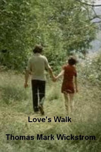 Love's Walk ebook by Thomas Mark Wickstrom