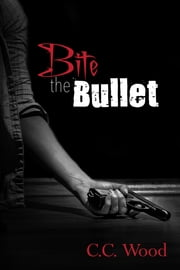 Bite the Bullet - (Bitten, Book 5) ebook by C.C. Wood