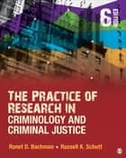 The Practice of Research in Criminology and Criminal Justice ebook by Ronet D. Bachman,Russell K. Schutt