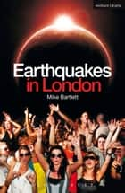 Earthquakes in London ebook by Mike Bartlett