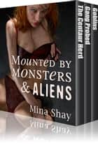 Mounted by Monsters and Aliens: Three Stories ebook by Mina Shay