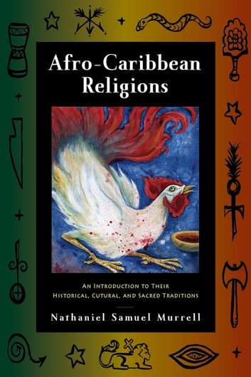 Afro-Caribbean Religions - An Introduction to Their Historical, Cultural, and Sacred Traditions ebook by Nathaniel Samuel Murrell