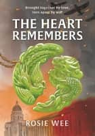 The Heart Remembers ebook by Rosie Wee