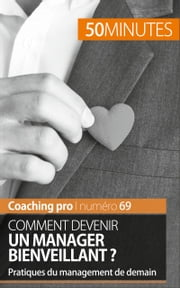 Comment devenir un manager bienveillant ? - Pratiques du management de demain ebook by Karima Chibane,50 minutes