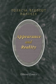 Appearance and Reality. A Metaphysical Essay. ebook by Francis Bradley.