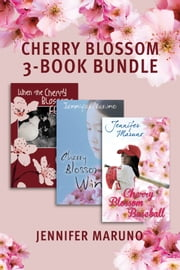 The Cherry Blossom 3-Book Bundle - When the Cherry Blossoms Fell / Cherry Blossom Winter / Cherry Blossom Baseball ebook by Jennifer Maruno