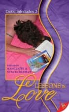 Erotic Interludes 3: Lessons in Love ebook by Stacia Seaman, Radclyffe