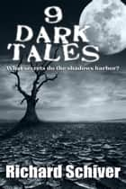 9 Dark Tales ebook by Richard Schiver