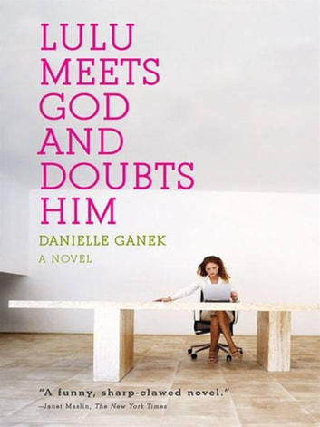 Lulu Meets God and Doubts Him ebook by Danielle Ganek
