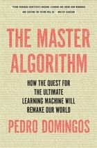 The Master Algorithm ebook by Pedro Domingos