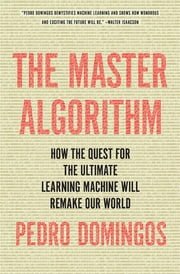 The Master Algorithm - How the Quest for the Ultimate Learning Machine Will Remake Our World ebook by Kobo.Web.Store.Products.Fields.ContributorFieldViewModel