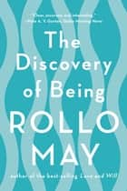 The Discovery of Being: Writings in Existential Psychology ebook by Rollo May