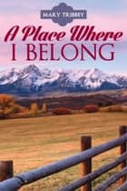A Place Where I Belong ebook by Mary Tribbey