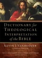Dictionary for Theological Interpretation of the Bible ebook by Kevin J. Vanhoozer, Craig Bartholomew, Daniel Treier,...