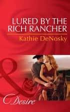 Lured by the Rich Rancher (Mills & Boon Desire) 電子書 by Kathie DeNosky
