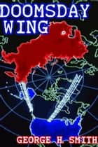 Doomsday Wing ebook by George H. Smith