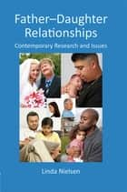 Father-Daughter Relationships - Contemporary Research and Issues ebook by Linda Nielsen